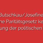 Anja Butschkau/Josefine Paul: Ohne Paritätsgesetz keine Änderung der politischen Kultur