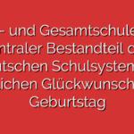 Grund- und Gesamtschulen sind zentraler Bestandteil des deutschen Schulsystems – herzlichen Glückwunsch zum Geburtstag