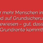 Immer mehr Menschen in NRW sind auf Grundsicherung angewiesen –  gut, dass die Grundrente kommt!