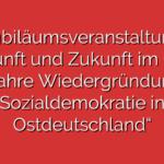 """Jubiläumsveranstaltung Herkunft und Zukunft im Osten – 30 Jahre Wiedergründung der Sozialdemokratie in Ostdeutschland"""""""