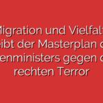 AG Migration und Vielfalt: Wo bleibt der Masterplan des Innenministers gegen den rechten Terror