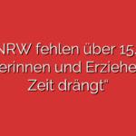 """""""In NRW fehlen über 15.500 Erzieherinnen und Erzieher – die Zeit drängt"""""""
