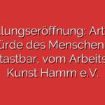 Austellungseröffnung: Art. 1: Die Würde des Menschen ist unantastbar, vom Arbeitskreis Kunst Hamm e.V.